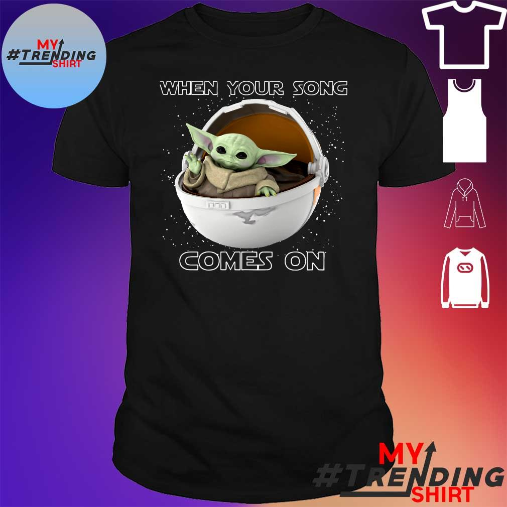 Baby yoda when your song comes on shirt