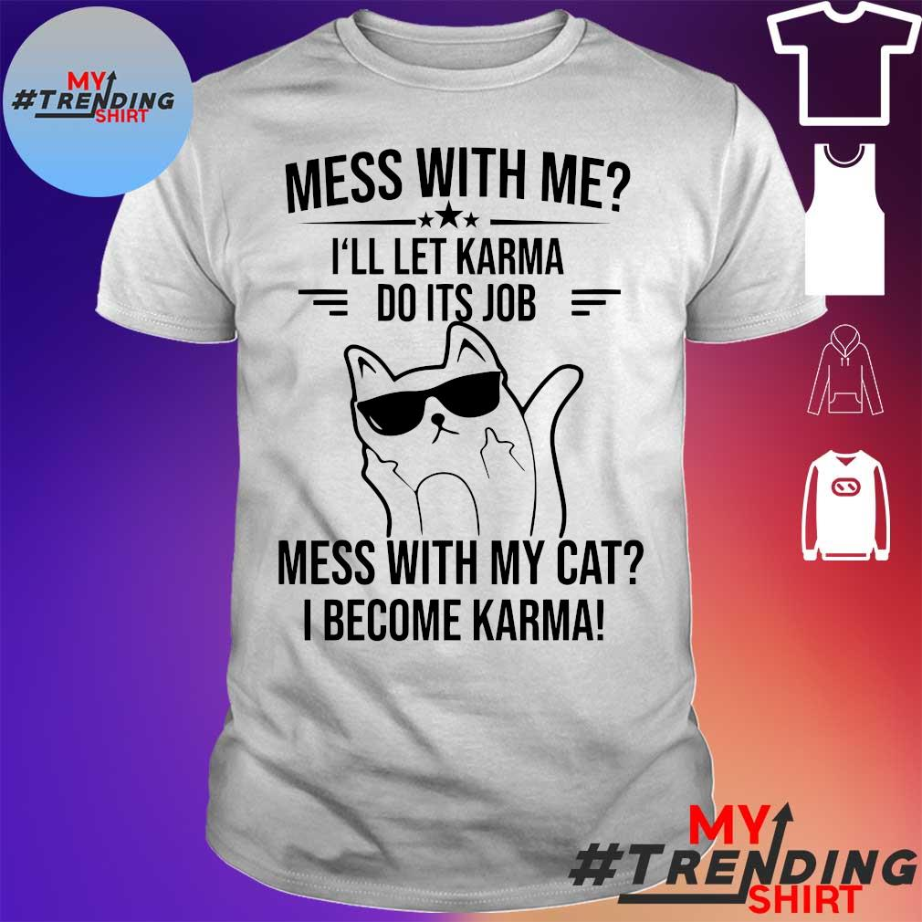 Cat funny mess with me I'll let karma do it's job mess with my cat I become karma shirt