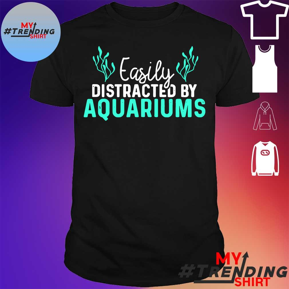 Easily distracted by aquariums shirt