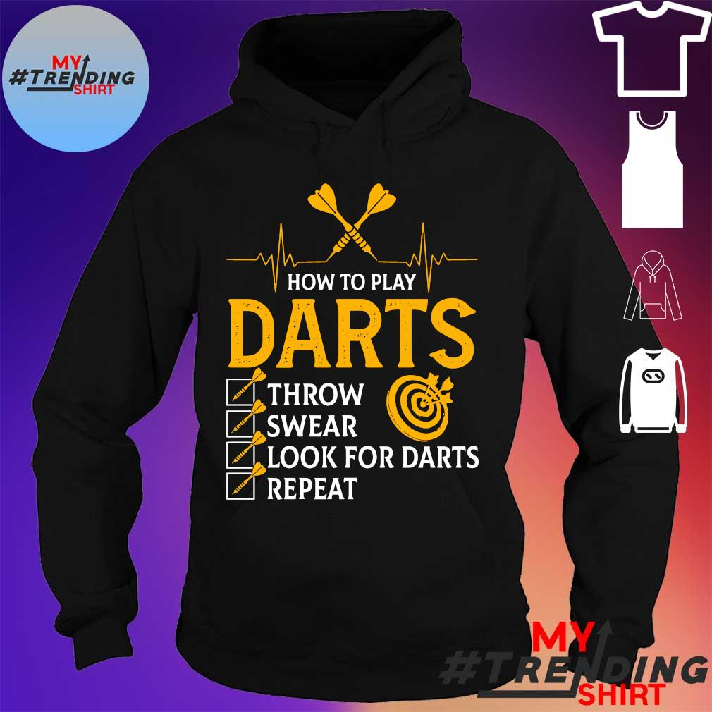 How to play darts throw swear look for darts repeat s hoodie