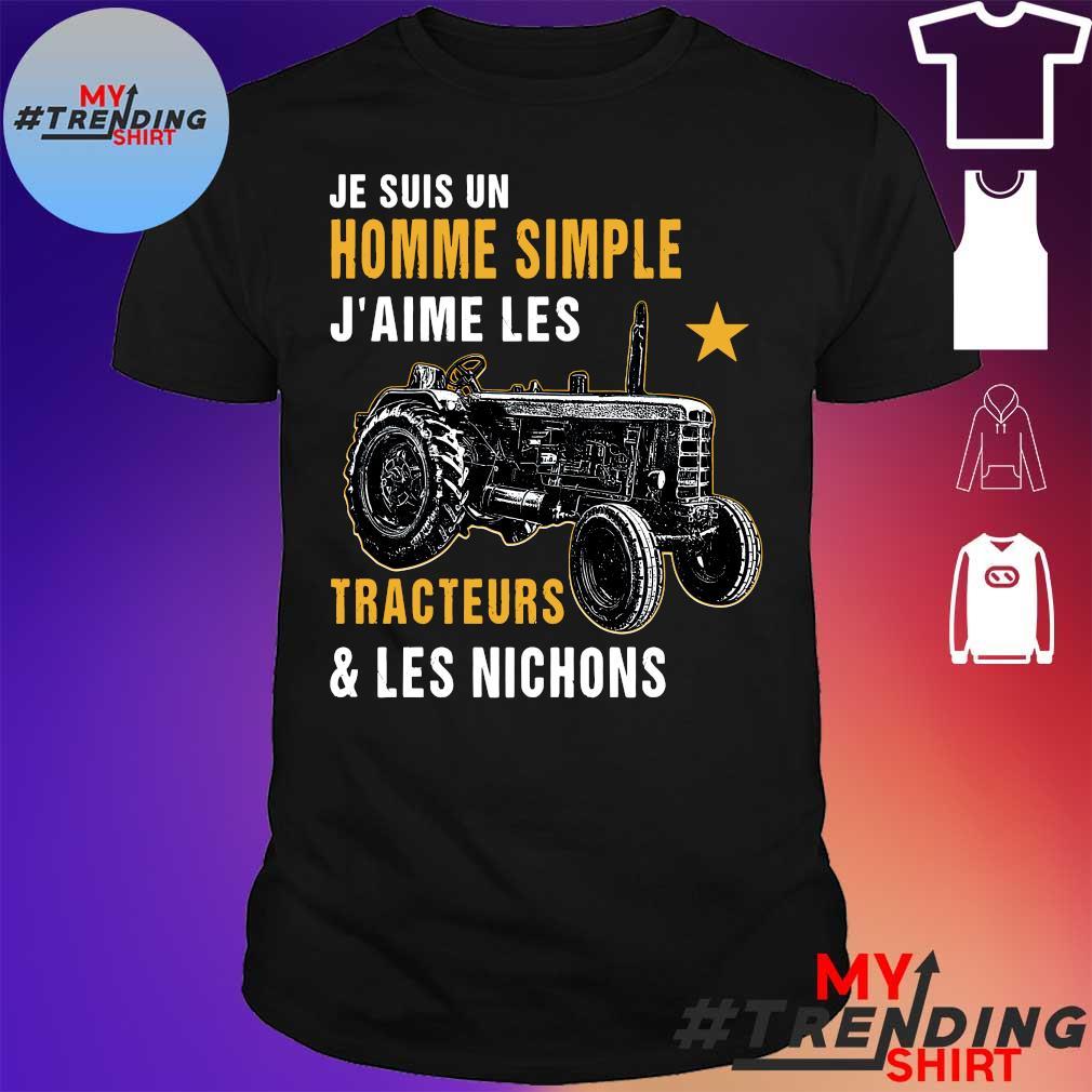 Je Suis un Homme Simple J'aime les Tracteurs and Les Nichons shirt