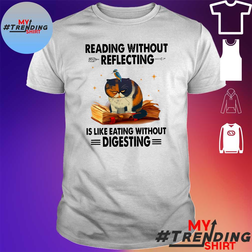 Cat reading without reflecting is like eating without digesting shirt