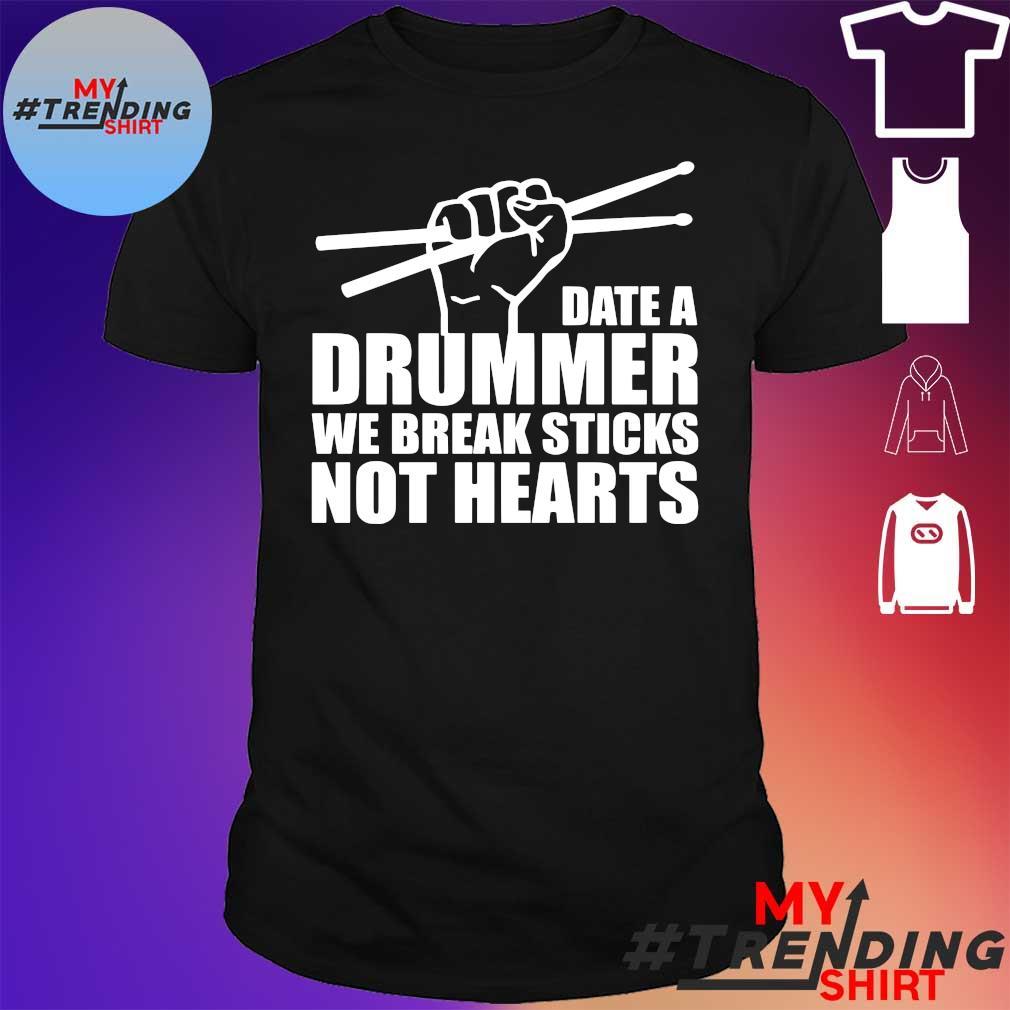 Date drummer we break sticks not hearts shirt