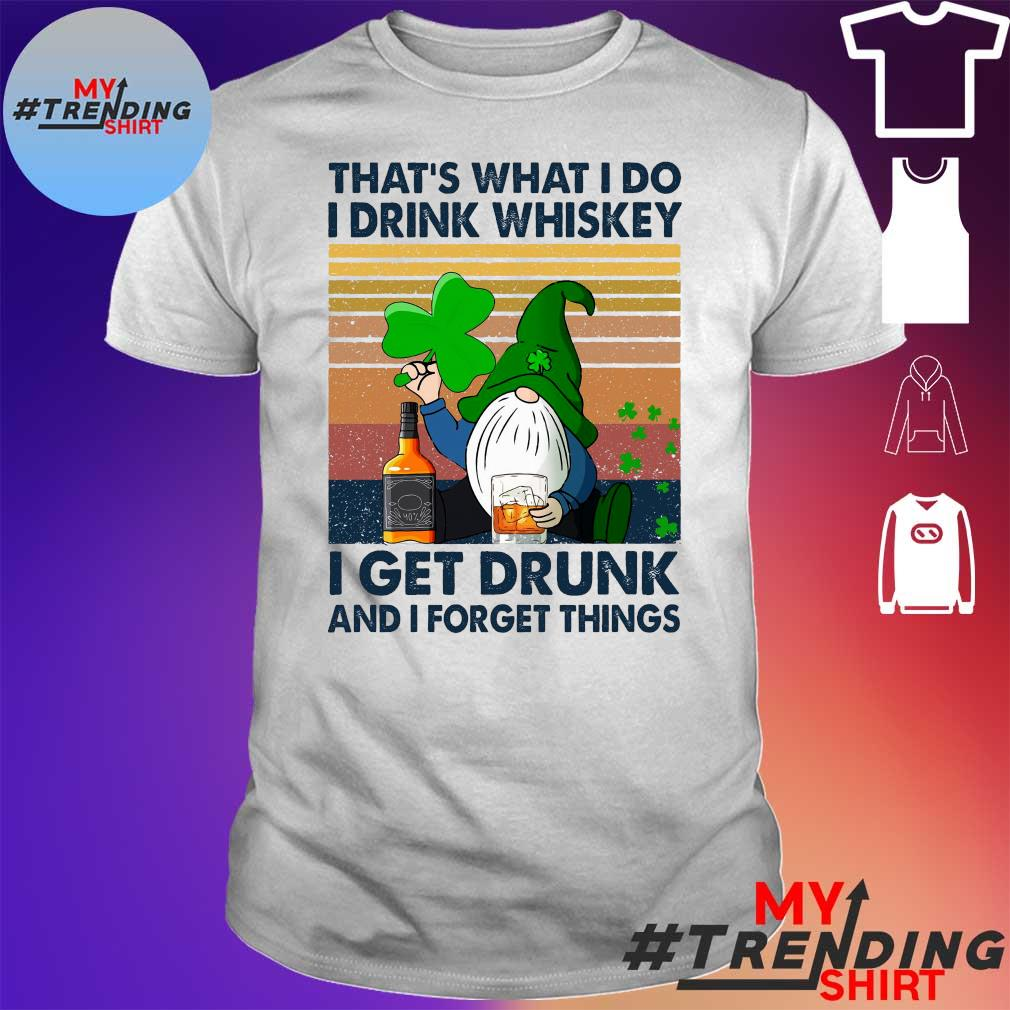 Gnome that's what I do I drink whiskey I get drunk and I forget things vintage shirt