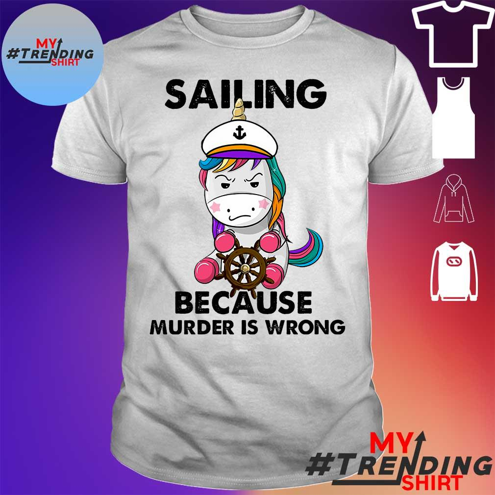 Unicorn sailing because murder is wrong shirt