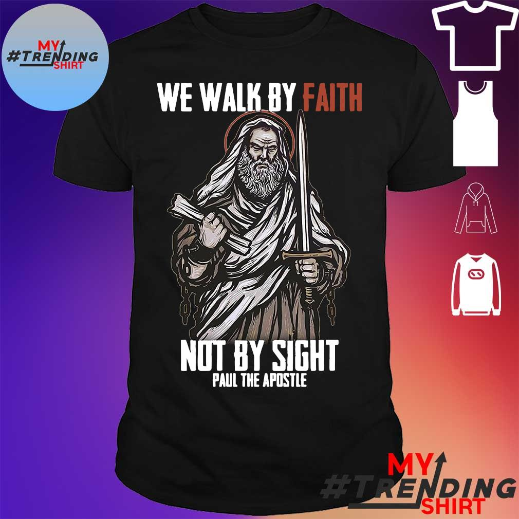 We walk by faith not by sight Paul the apostle shirt