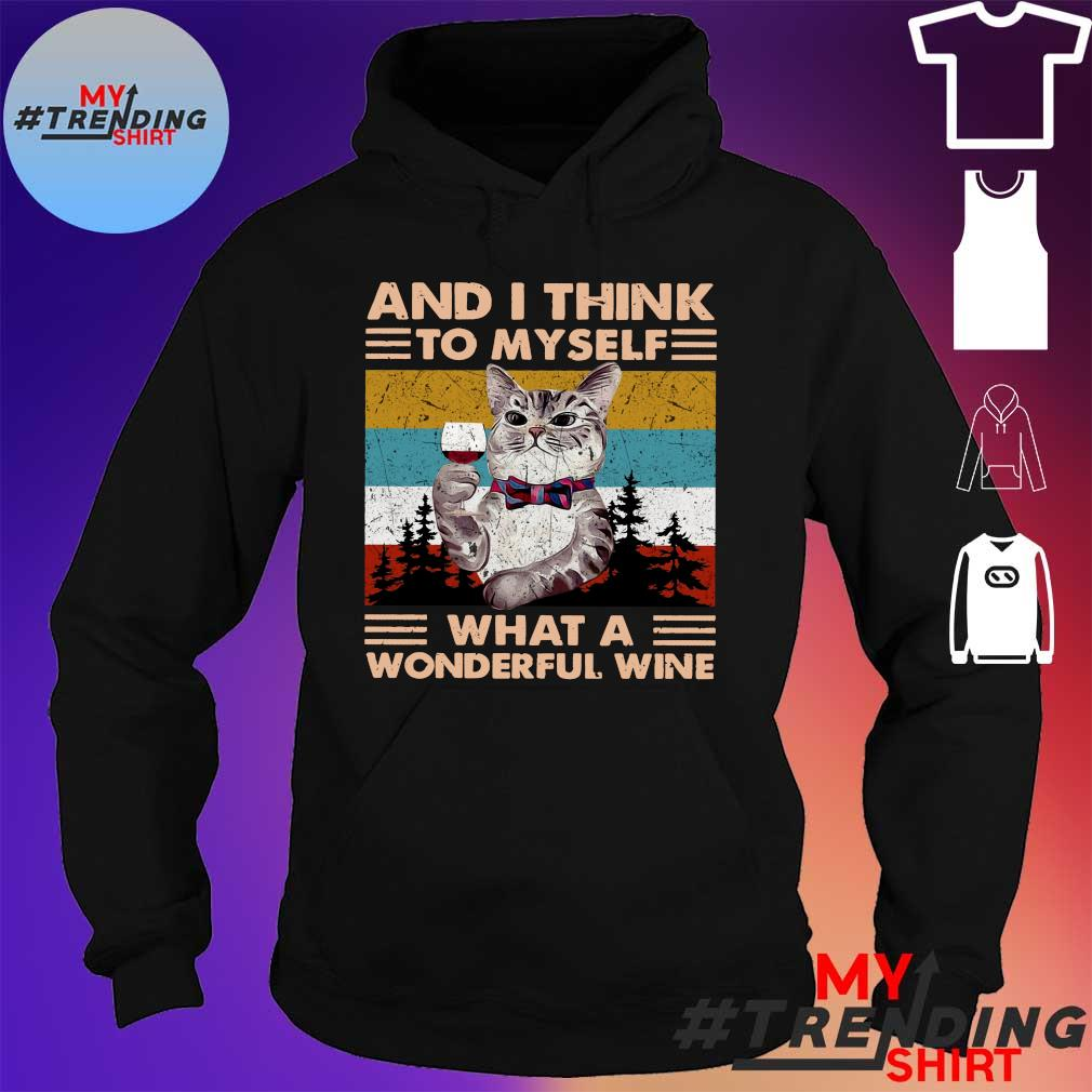 Cat and i think to myself what a wonderful wine vintage hoodie