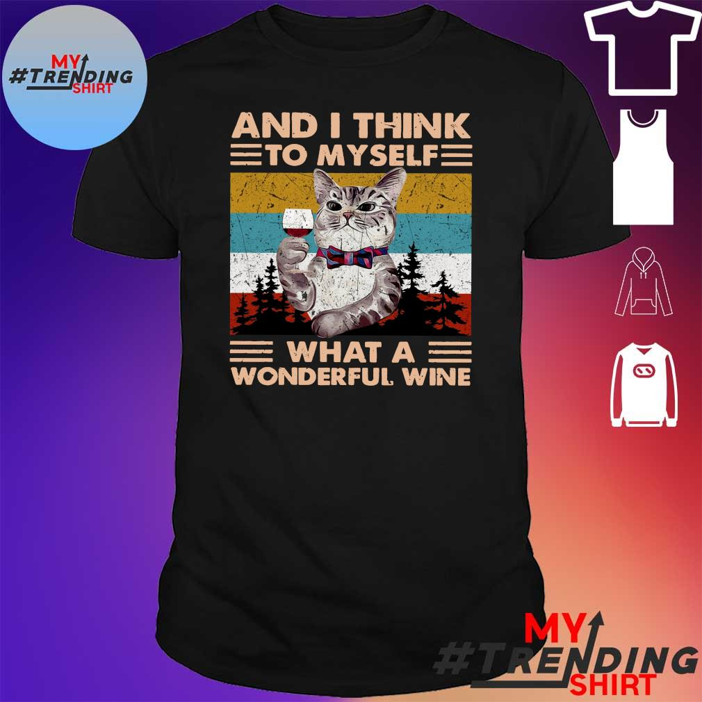 Cat and i think to myself what a wonderful wine vintage shirt