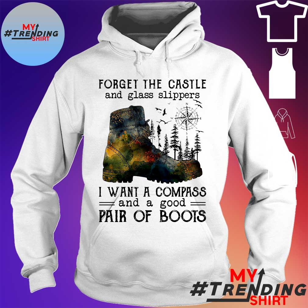 Forget the castle and glass slippers i want a compass and a good pair of boots hoodie