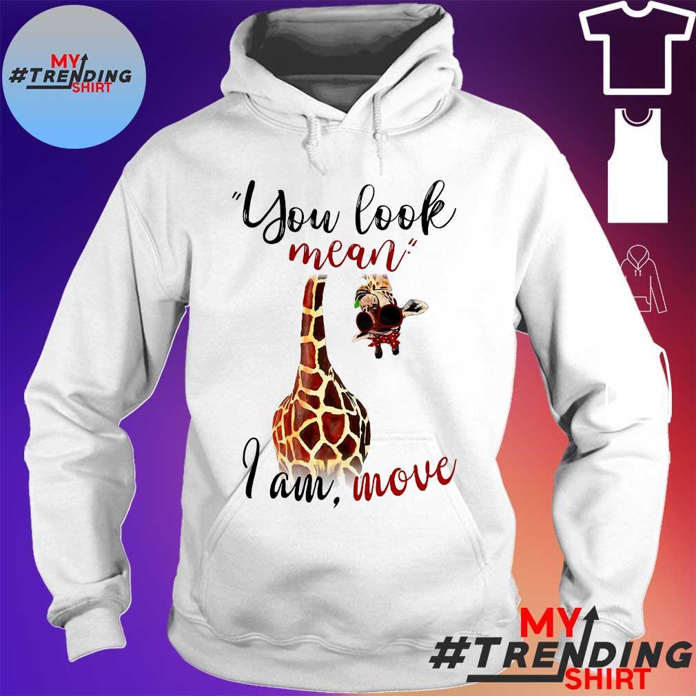 Giraffe you look mean i am move hoodie
