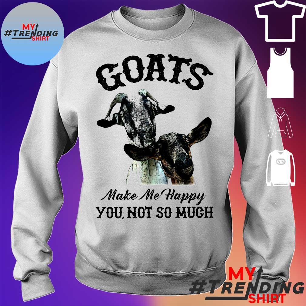 Goats make me happy you not so much sweater