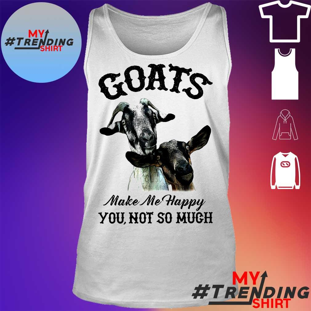 Goats make me happy you not so much tank top