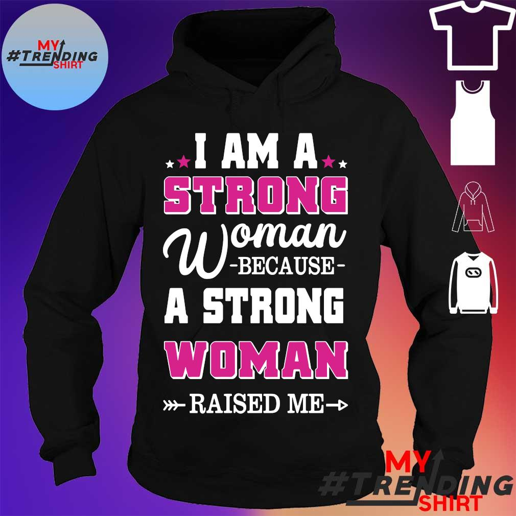 I am a strong woman because a strong woman raised me hoodie