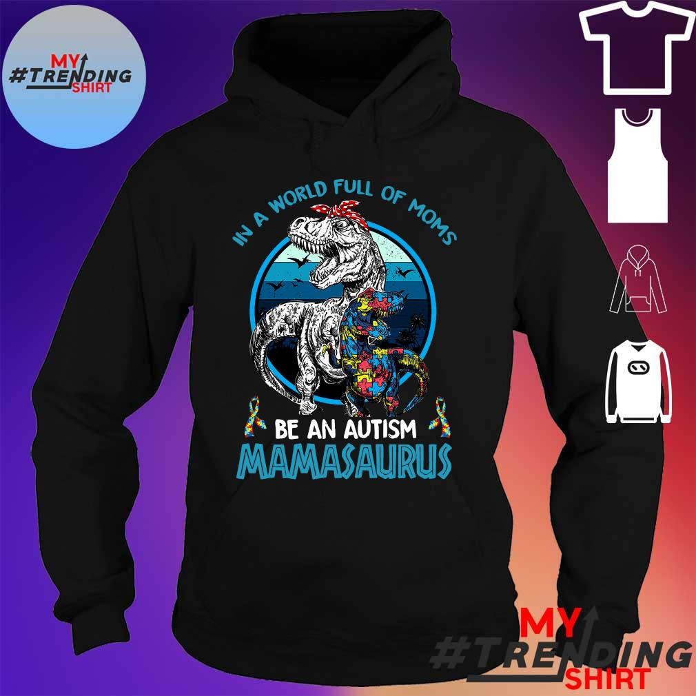 In a world full of moms be an autism Mamasaurus hoodie