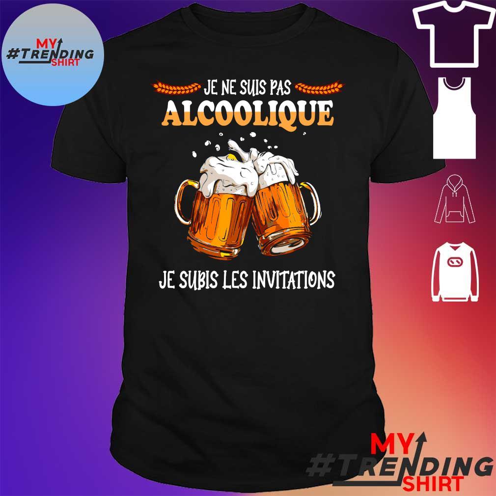 Je ne suis pas alcoolique je subis les invitations beer shirt