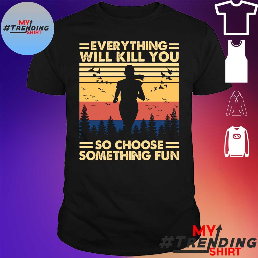 Jogging everything will kill you so choose something fun vintage shirt