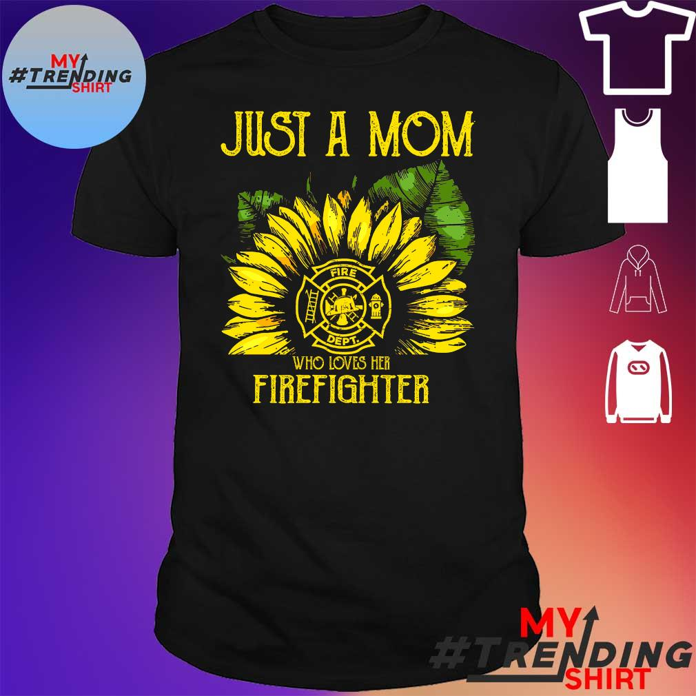 Just a mom sunflower who loves her firefighter shirt