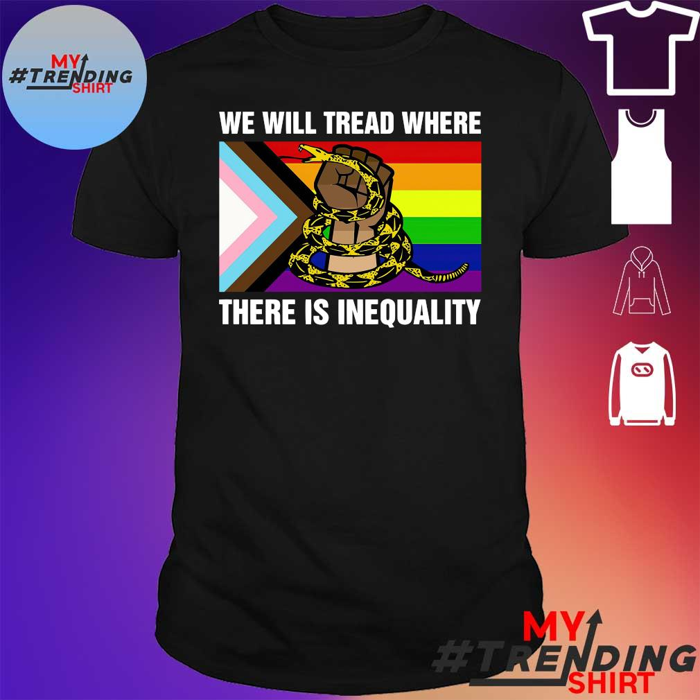 LGBT we will tread where there is inequality shirt