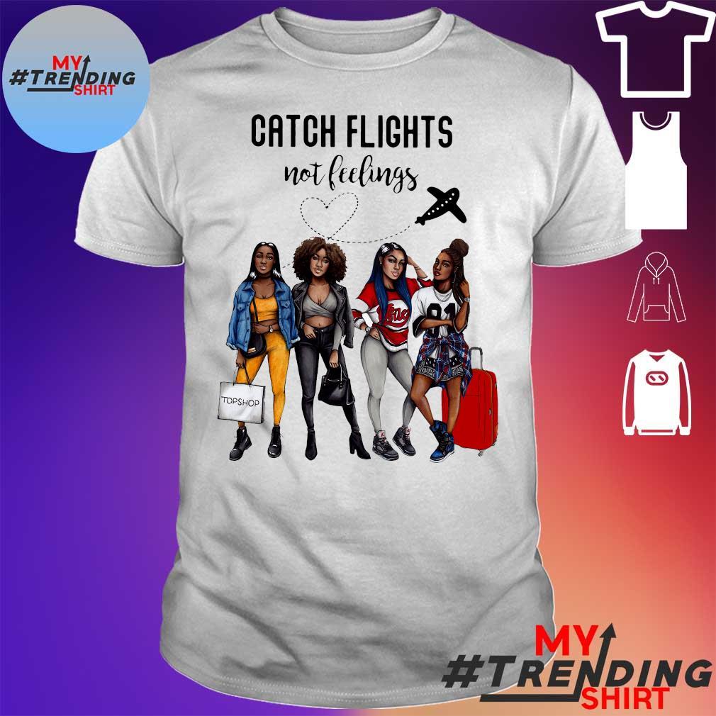 Catch flights not feeling shirt