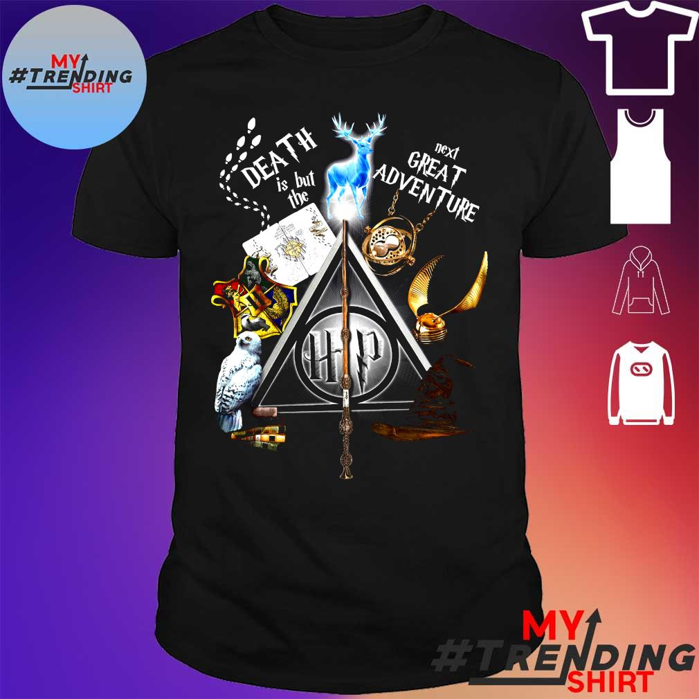 Death is but the next great adventure shirt