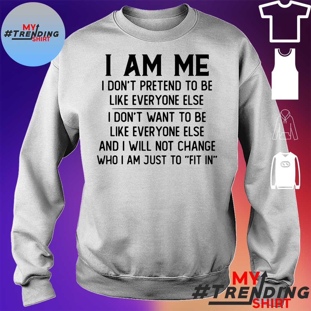 I am me i don't pretend to be like everyone else sweater