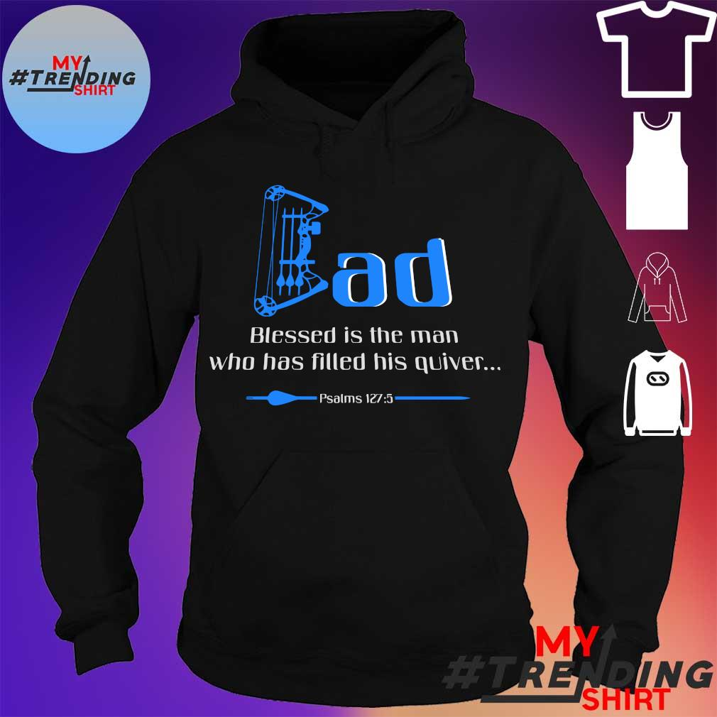 Dad blessed is the man who has filled his quiver s hoodie