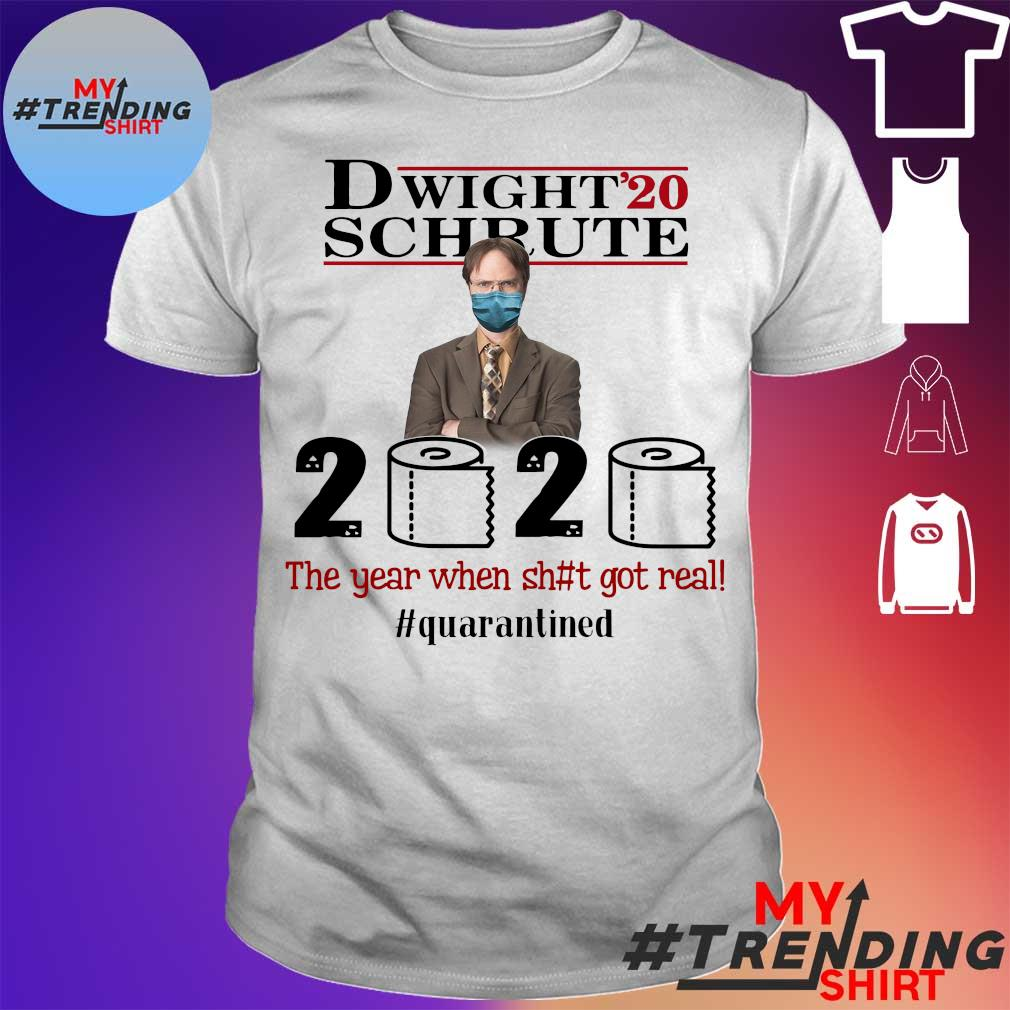 Dwight' 20 Schrute 2020 the year when shit got real #quatantined shirt