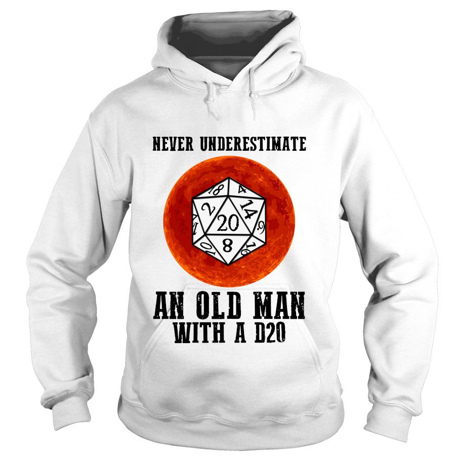 Never underestimate an old man with a d20 s -hoodie
