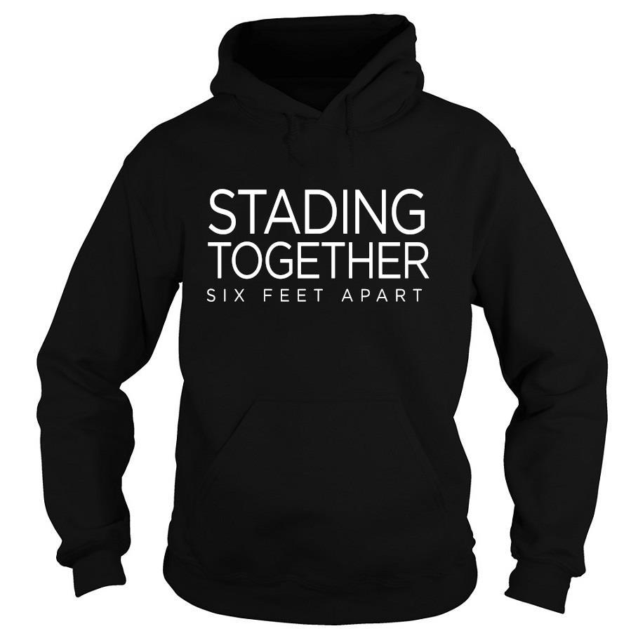 Stading Together Six Feet Apart Shirt -hoodie