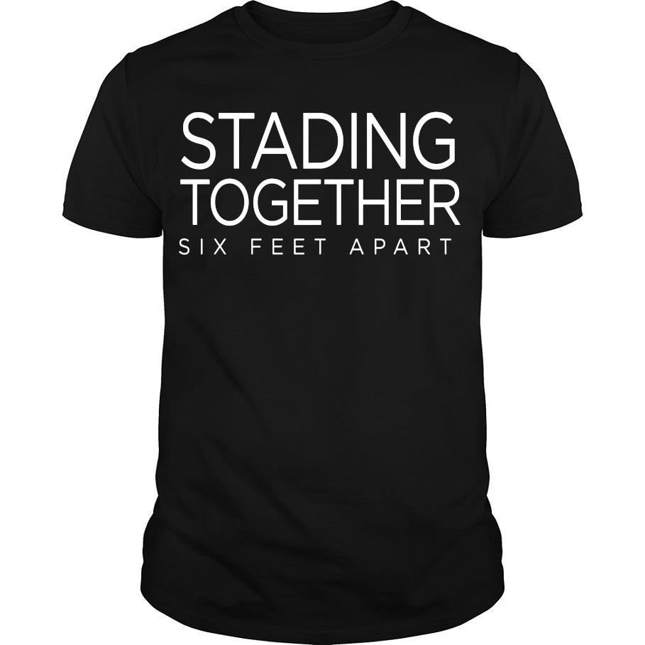 Stading Together Six Feet Apart Shirt