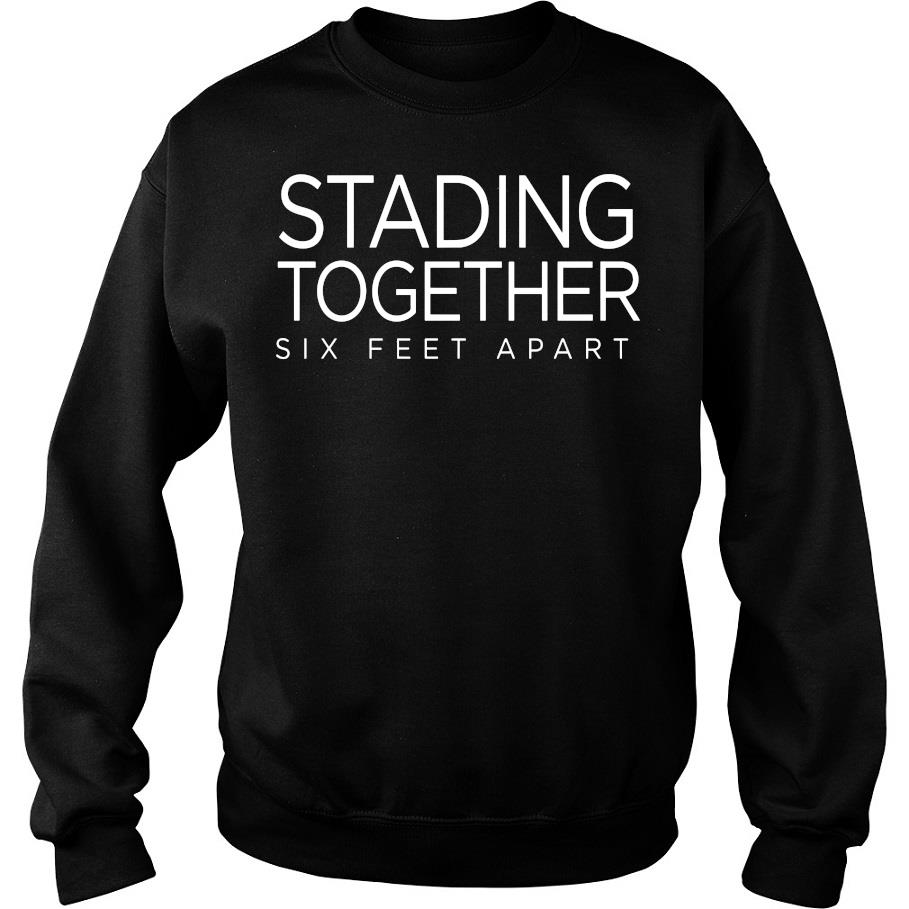 Stading Together Six Feet Apart Shirt -sweater