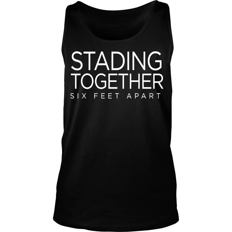 Stading Together Six Feet Apart Shirt -tank top