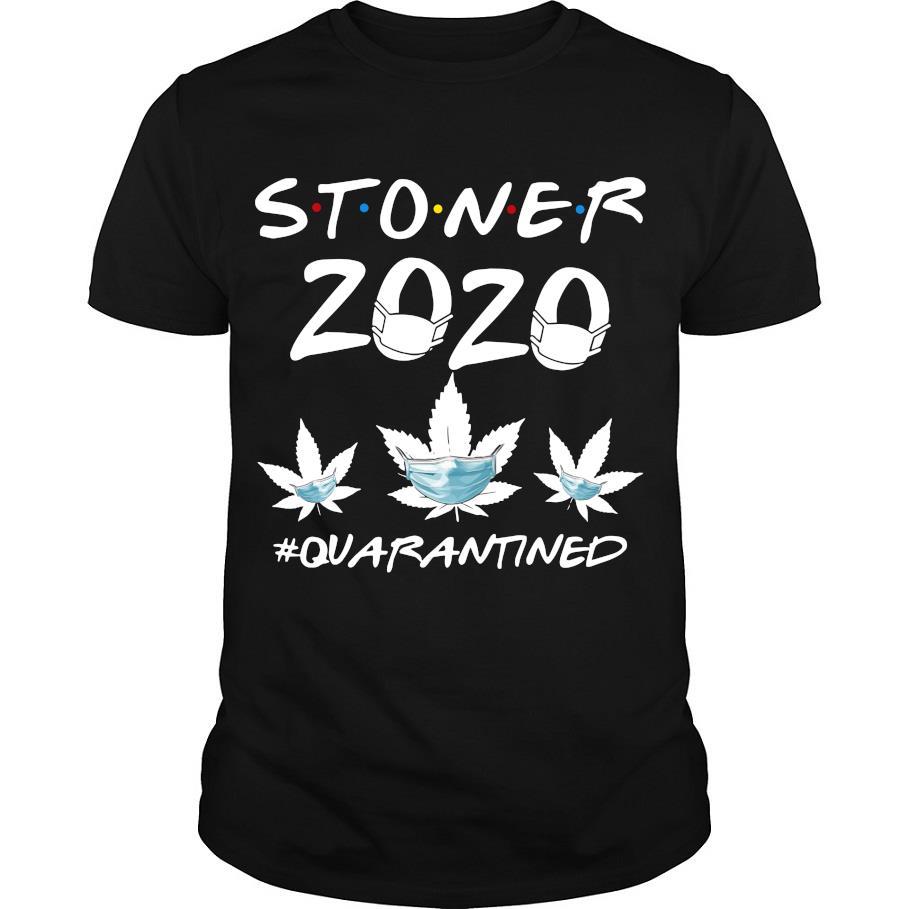Stoner 2020 #quarantined shirt