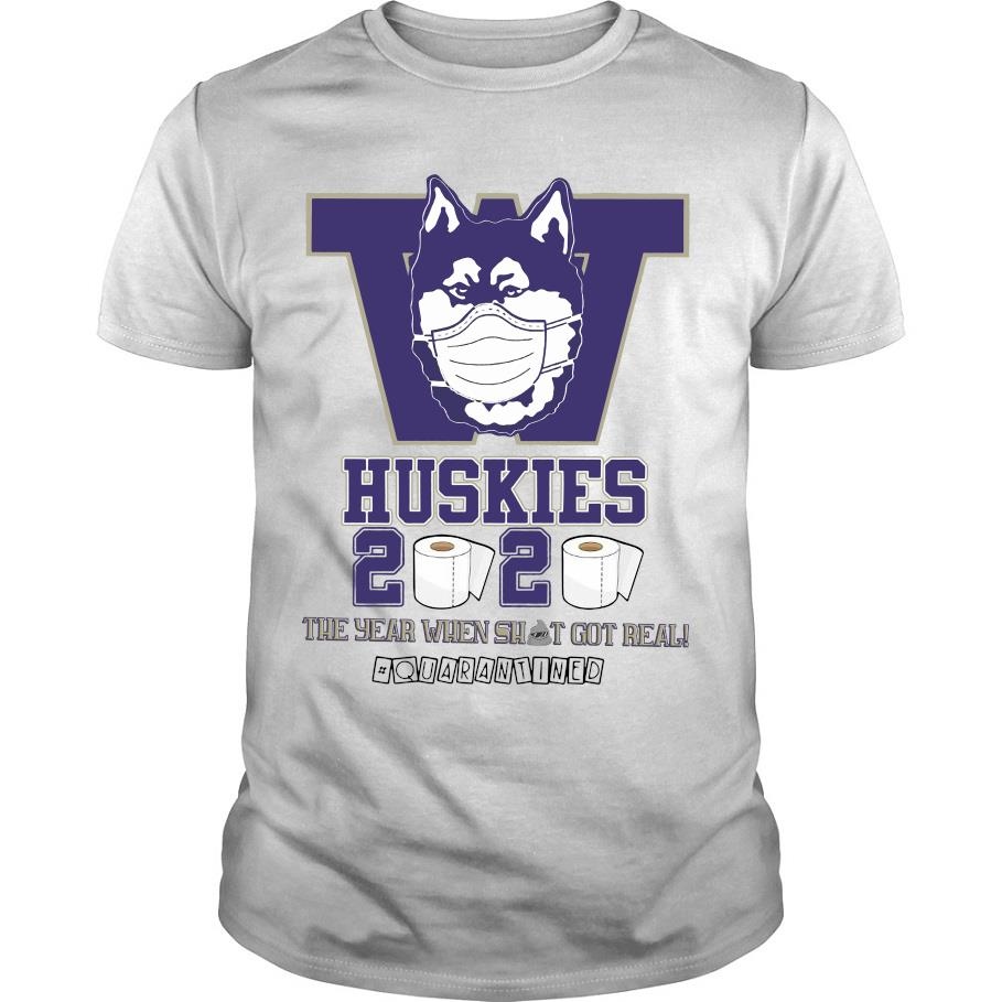 Washington Huskies 2020 the year when shit got real #quarantined shirt