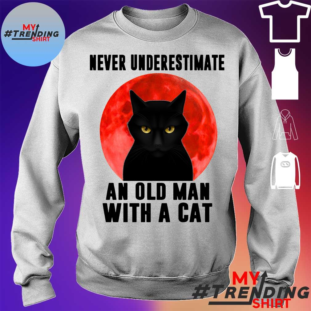 Black cat never Underestimate an old man with a cat s sweater