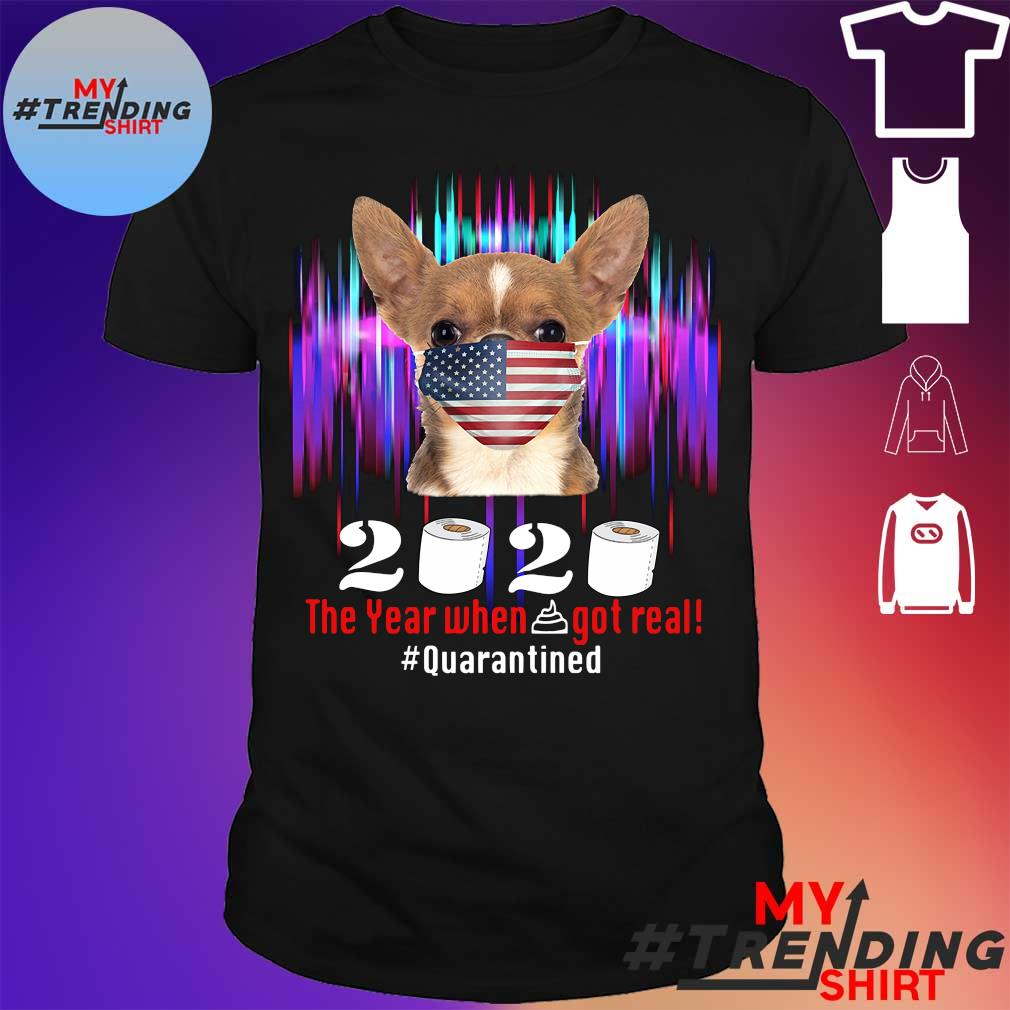 Chihuahua Face Mask 2020 the year when shit got real #quarantined shirt
