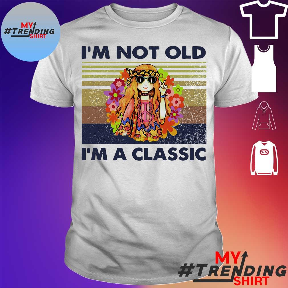Hippie Girl I'm not old I'm a classic vintage shirt