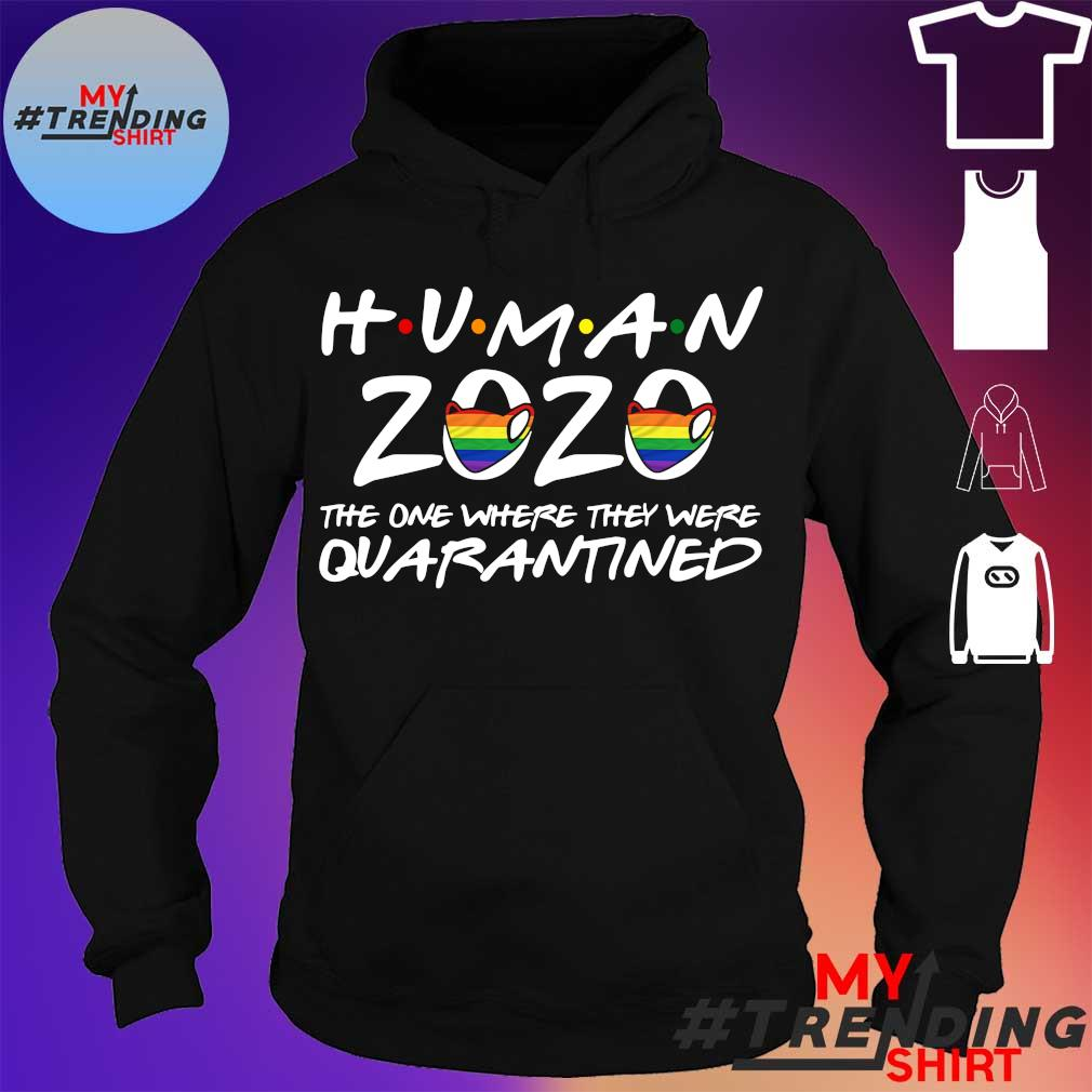 LGBT Human 2020 the one where they were quarantined s hoodie