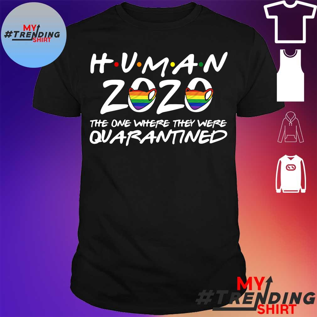 LGBT Human 2020 the one where they were quarantined shirt