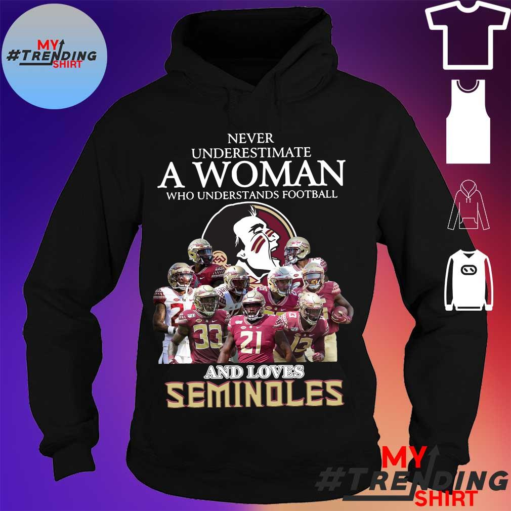 never underestimate a Woman who understands football and loves Seminoles s hoodie