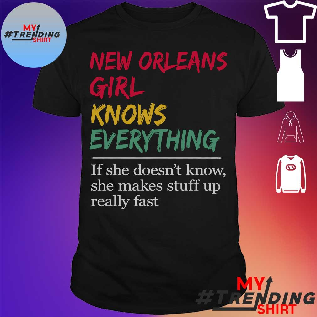 New Orlean Girl knows everything if She doesn't know shirt