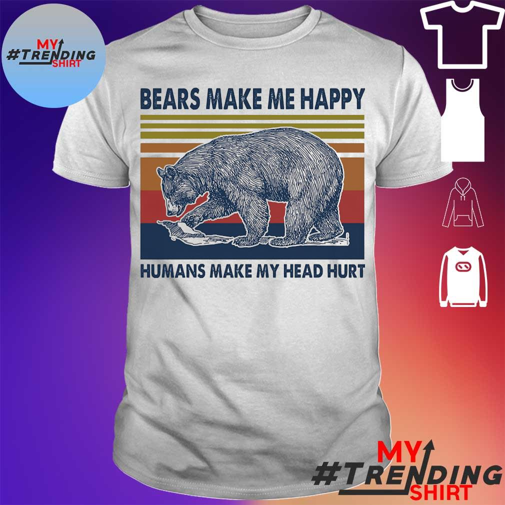 Bears make Me happy humans make my head hurt vintage shirt