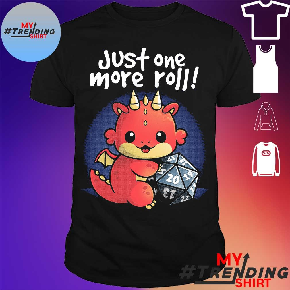 Dragon Just one more roll! Shirt