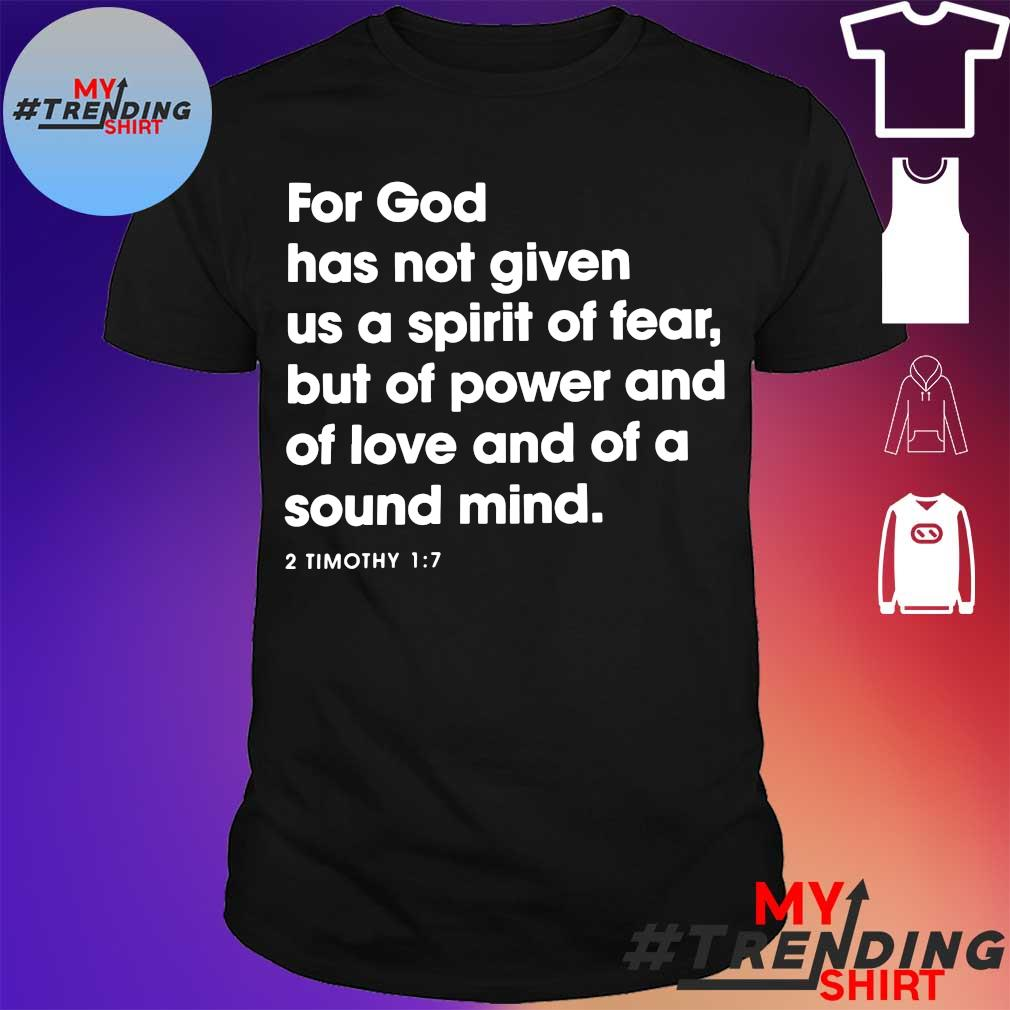 For God has not given us a spirit of fear shirt