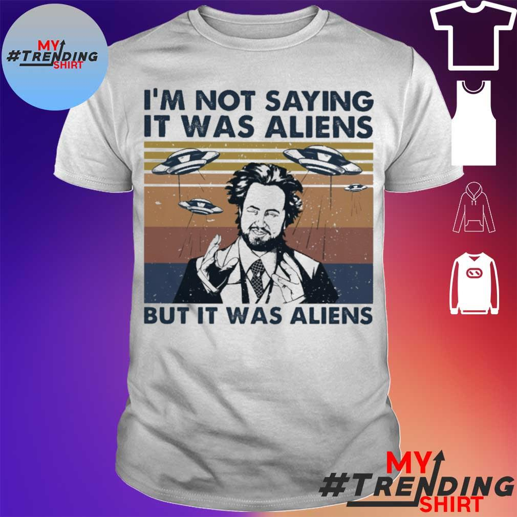I'm not saying It was Aliens but it was Aliens vintage Shirt