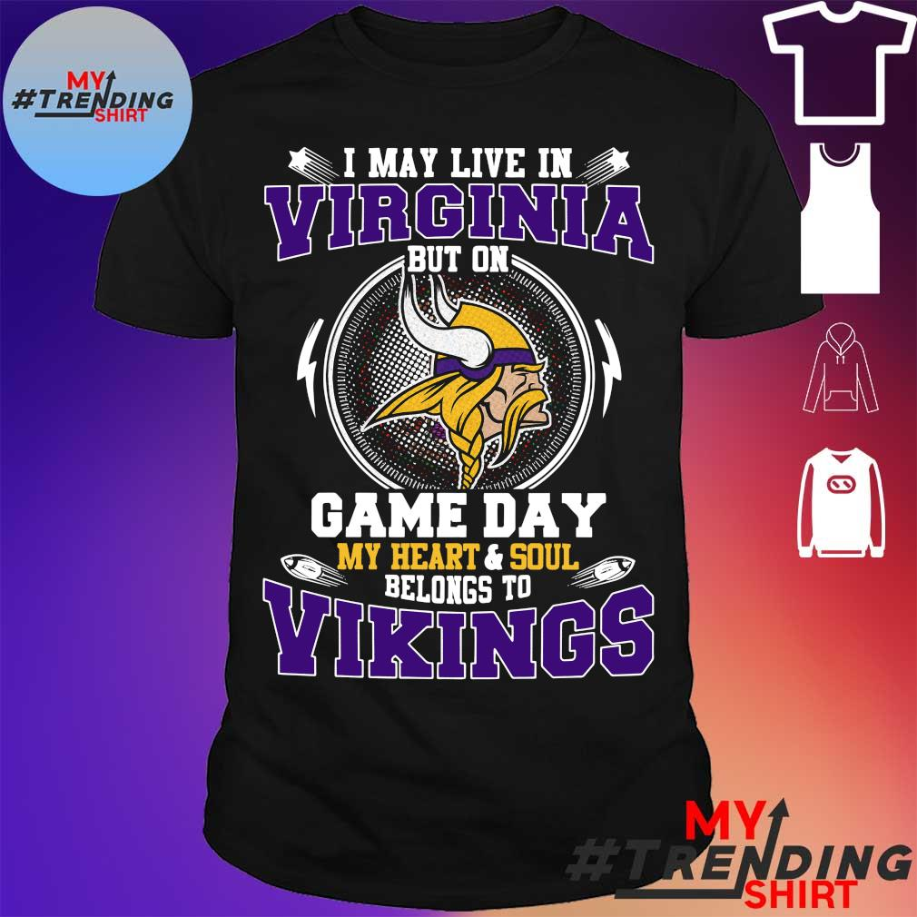 I may live in Virginia but on game day my heart soul belongs to Vikings shirt