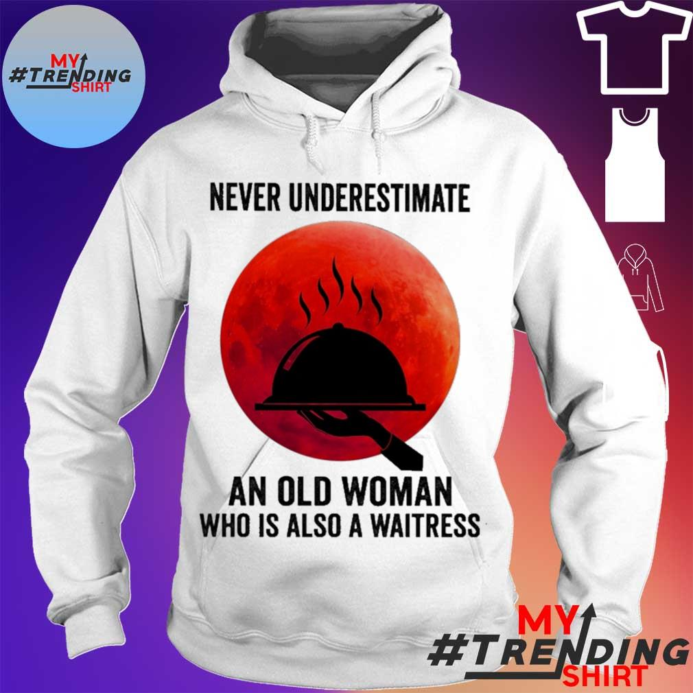 Never underestimate an old woman who is also a waitress moon s hoodie