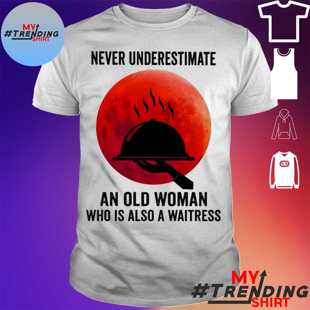 Never underestimate an old woman who is also a waitress moon shirt