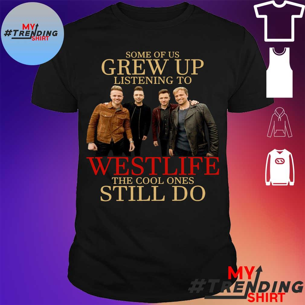 Some of us grew up listening to Westlife the cool ones still do shirt