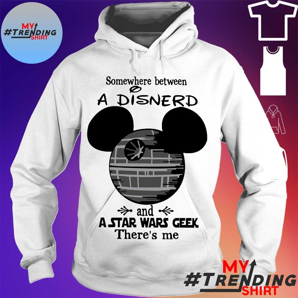 Somewhere between a Disnerd and a Star Wars geek there's me s hoodie